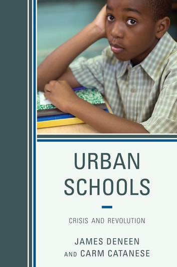 Urban Schools - Crisis and Revolution ebook by James Deneen,Carmen Catanese