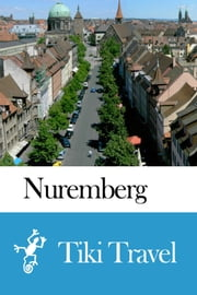 Nuremberg (Germany) Travel Guide - Tiki Travel ebook by Tiki Travel