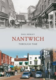 Nantwich Through Time ebook by Paul Hurley