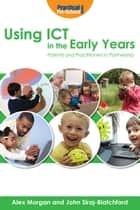 Using ICT in the Early Years - Parents and Practitioners in Partnership ebook by Alex Morgan