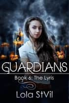 Guardians: The Lyris (The Guardians Series, Book 6) - Guardians, #5 ebook by