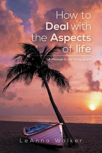 How to Deal with the Aspects of life ebook by LeAnna Walker