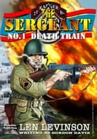 The Sergeant 1: Death Train ebook by Len Levinson