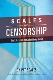Scales on Censorship - Real Life Lessons from School Library Journal ebook by Pat R. Scales,Rebecca T. Miller,Barbara A. Genco