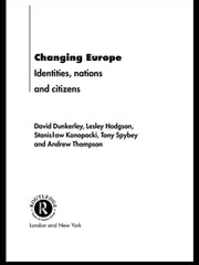 Changing Europe - Identities, Nations and Citizens ebook by David Dunkerley,Lesley Hodgson,Stanislaw Konopacki,Tony Spybey,Andrew Thompson