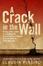 A Crack in the Wall ebook by Claudia Piñeiro, Miranda France