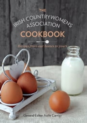 The Irish Countrywomen's Association Cookbook: Recipes from Our Homes to Yours ebook by The Irish Countrywomen's Association