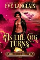 As the Cog Turns ebook by Eve Langlais