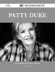 Patty Duke 213 Success Facts - Everything you need to know about Patty Duke ebook by Robert Reilly