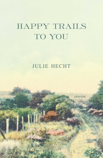 Happy Trails to You - Stories ebook by Julie Hecht