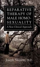 Reparative Therapy of Male Homosexuality - A New Clinical Approach ebook by Joseph Nicolosi