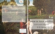 Book of Adam and Eve: Illustrated Edition (First and Second Book) ebook by R. H. Charles