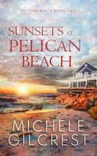 Sunsets At Pelican Beach (Pelican Beach Book 2) - Pelican Beach Series, #2 ebook by