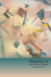 Reading In - Alice Munro's Archives ebook by JoAnn McCaig
