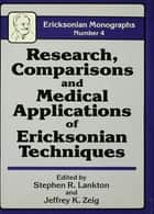 Research Comparisons And Medical Applications Of Ericksonian Techniques ebook by Stephen R. Lankton, Jeffrey K. Zeig