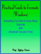 Practical Guide to Evernote : Everything You Want to Know About Evernote With Advanced Tips and Tricks ebook by Prof. Jeffrey Owens
