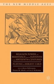 Religion, Power, and Resistance from the Eleventh to the Sixteenth Centuries - Playing the Heresy Card ebook by K. Bollermann,T. Izbicki,C. Nederman