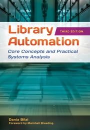 Library Automation: Core Concepts and Practical Systems Analysis, 3rd Edition - Core Concepts and Practical Systems Analysis ebook by Dania Bilal