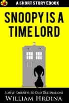 Snoopy Is a Time Lord ebook by William Hrdina
