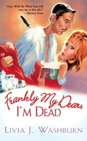 Frankly My Dear, I'm Dead ebook by Livia J Washburn