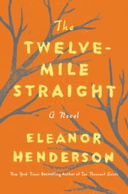 The Twelve-Mile Straight ebook by Eleanor Henderson