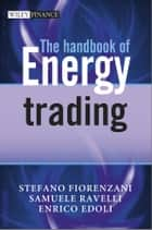 The Handbook of Energy Trading ebook by Stefano Fiorenzani, Samuele Ravelli, Enrico Edoli