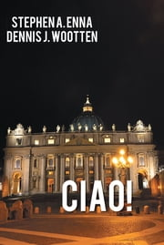 CIAO! ebook by Stephen A. Enna & Dennis J. Wootten