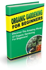 Organic Gardening For Beginners ebook by Anonymous