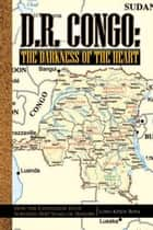 D.R. Congo: The Darkness of the Heart ebook by Loso Kiteti Boya