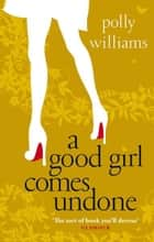 A Good Girl Comes Undone ebook by Polly Williams