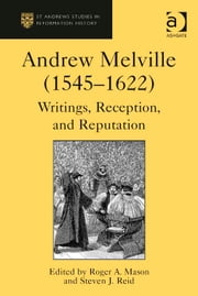 Andrew Melville (1545–1622) - Writings, Reception, and Reputation ebook by Dr Steven J Reid,Professor Roger A Mason,Professor Euan Cameron,Professor Bruce Gordon,Dr Bridget Heal,Professor Roger A Mason,Professor Amy Nelson Burnett,Dr Andrew Pettegree,Professor Kaspar von Greyerz,Professor Alec Ryrie,Dr Felicity Heal,Dr Jonathan Willis,Dr Karin Maag