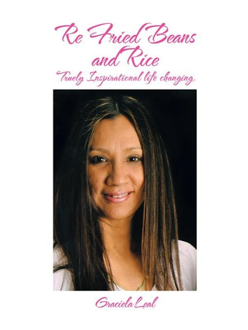 Re Fried Beans and Rice - Inspirational ebook by Graciela Leal