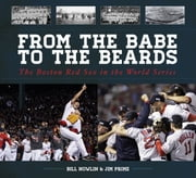 From the Babe to the Beards - The Boston Red Sox in the World Series ebook by Bill Nowlin,Jim Prime