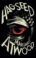 Hag-Seed ebook by Margaret Atwood