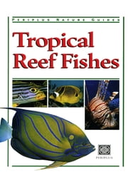 Tropical Reef Fishes - Periplus Nature Guide ebook by Gerald Allen