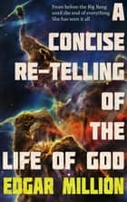 A Concise Re-telling of the Life of God ebook by Edgar Million