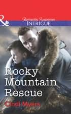 Rocky Mountain Rescue (Mills & Boon Intrigue) ebook by Cindi Myers
