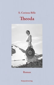 Theoda - Roman ebook by S. Corinna Bille