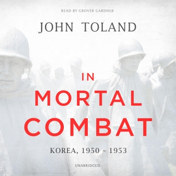 In Mortal Combat - Korea, 1950–1953 audiobook by John Toland