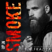Up in Smoke: A King Series Novel audiobook by T.M. Frazier
