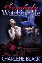 Somebody Watching Me ebook by Charlene Black