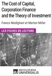 The Cost of Capital, Corporation Finance and the Theory of Investment de Merton Miller - Les Fiches de lecture d'Universalis ebook by Encyclopaedia Universalis