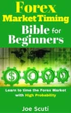 Forex Market Timing Bible for Beginners ebook by Joe Scuti