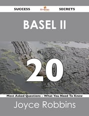 Basel II 20 Success Secrets - 20 Most Asked Questions On Basel II - What You Need To Know ebook by Joyce Robbins