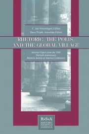 Rhetoric, the Polis, and the Global Village - Selected Papers From the 1998 Thirtieth Anniversary Rhetoric Society of America Conference ebook by C. Jan Swearingen,David S. Kaufer