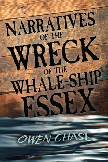 Narratives of the Wreck of the Whale-Ship Essex 電子書 by Owen Chase