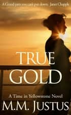 True Gold ebook by M. M. Justus