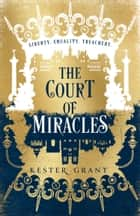 The Court of Miracles (The Court of Miracles Trilogy, Book 1) ebook by Kester Grant