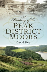 A History of the Peak District Moors ebook by David  Hey