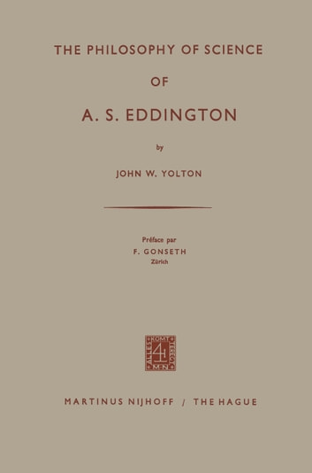 The Philosophy of Science of A. S. Eddington ebook by John W. Yolton,F. Gonseth